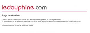 Agrandir (Nouvelle fenêtre). Page indiquant uniquement: LeDauphineLiberé.com Page introuvable. La page que vous recherchez n'existe plus. Elle a pu être supprimée, ou a changé d'adresse. Si vous recherchez un contenu en particulier, retournez sur la page d'accueil du site pour effectuer une nouvelle recherche. Suivi d'un lien libellé Retour vers l'accueil du site Le Dauphiné Libéré